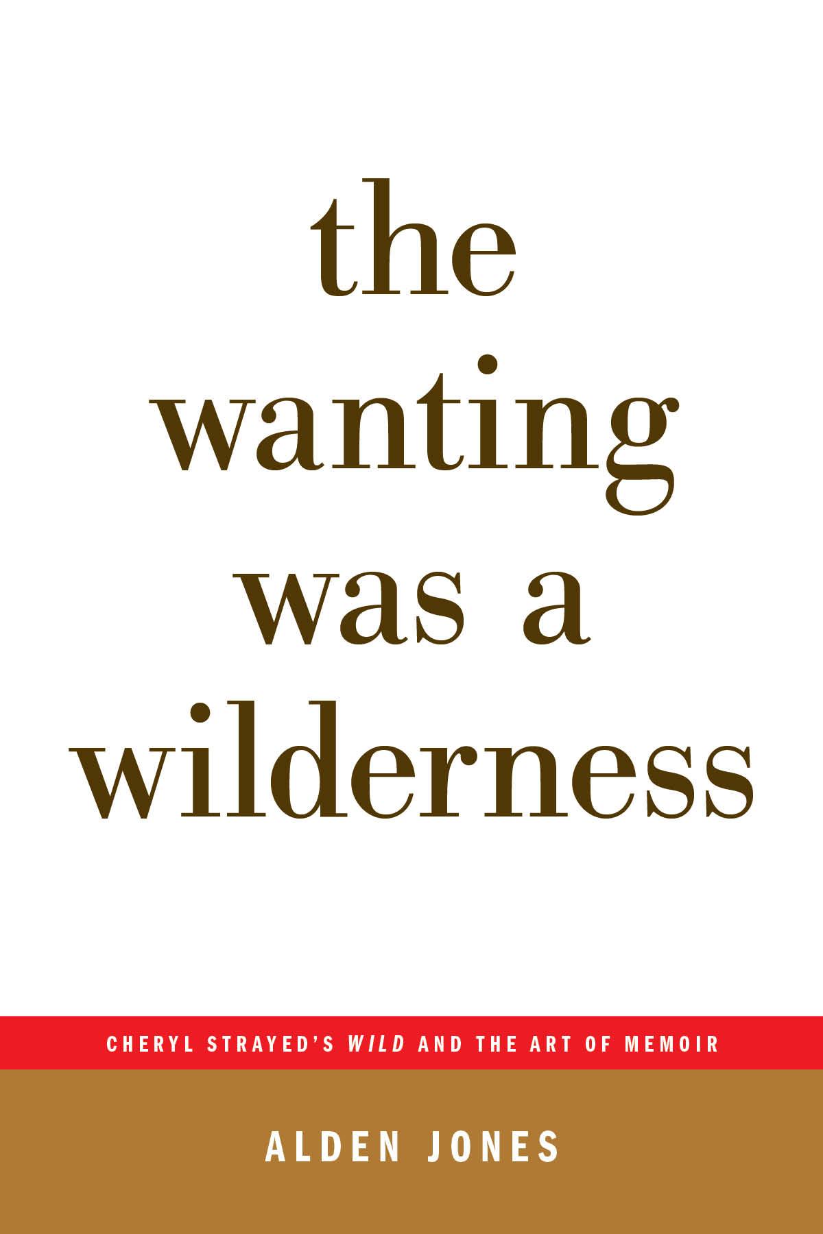 Alden Jones: The Wanting Was a Wilderness Book Cover